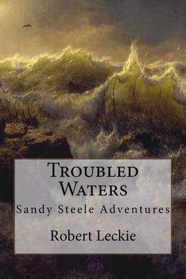 Troubled Waters - Sandy Steele Adventures (Paperback): Robert Leckie