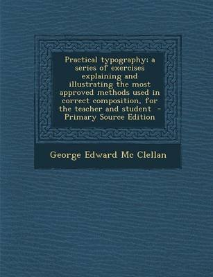Practical Typography; A Series of Exercises Explaining and Illustrating the Most Approved Methods Used in Correct Composition,...