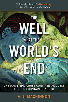 The Well at the World's End - One Man's Epic Cross-Continental Quest for the Fountain of Youth (Paperback): A.J....