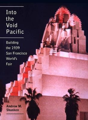 Into the Void Pacific - Building the 1939 San Francisco World's Fair (Hardcover): Andrew Shanken