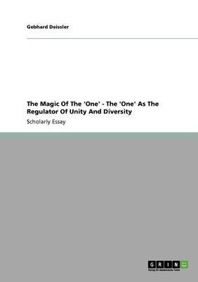 The Magic of the 'One' - The 'One' as the Regulator of Unity and Diversity (Paperback): Gebhard Deissler