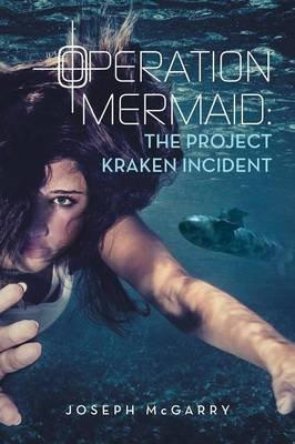 Operation Mermaid - The Project Kraken Incident (Paperback): Joseph McGarry