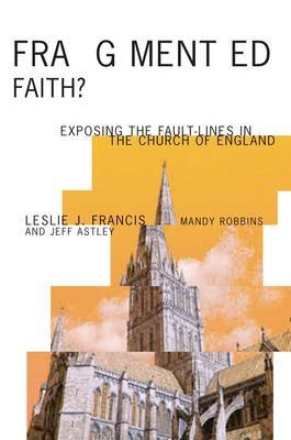 Fragmented Faith? - Exposing the Fault-Lines in the Church of England (Paperback): Jeff Astley, Mandy Robbins, Leslie J. Francis