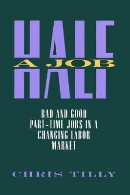 Half a Job - Bad and Good Part-time Jobs in a Changing Labor Market (Paperback, New): Chris Tilly