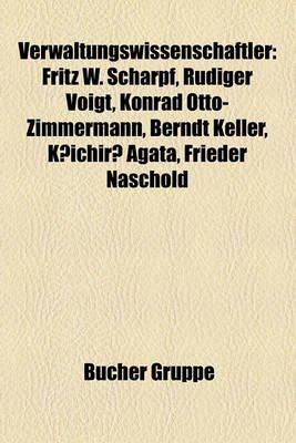 Verwaltungswissenschaftler - Fritz W. Scharpf, Rudiger Voigt, Konrad Otto-Zimmermann, Berndt Keller, K Ichir Agata, Frieder...