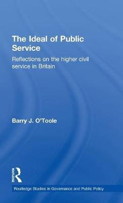 The Ideal of Public Service - Reflections on the Higher Civil Service in Britain (Hardcover): Barry O'Toole