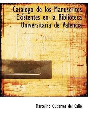 Cat LOGO de Los Manuscritos Existentes En La Biblioteca Universitaria de Valencia (Paperback): Marcelino Gutirrez Del Cao
