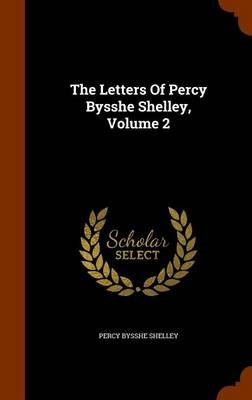 The Letters of Percy Bysshe Shelley, Volume 2 (Hardcover): Percy Bysshe Shelley