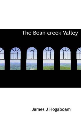 The Bean Creek Valley (Hardcover): James J. Hogaboam