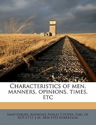 Characteristics of Men, Manners, Opinions, Times, Etc Volume 1 (Paperback): Anthony Ashley Cooper Shaftesbury