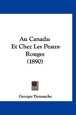Au Canada - Et Chez Les Peaux-Rouges (1890) (English, French, Hardcover): Georges Demanche
