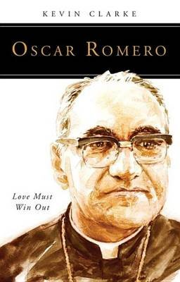 Oscar Romero - Love Must Win Out (Electronic book text): Kevin Clarke