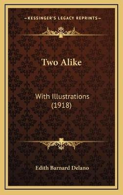 Two Alike - With Illustrations (1918) (Hardcover): Edith Barnard Delano