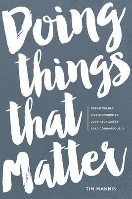 Doing Things That Matter (Paperback): Tim Mannin