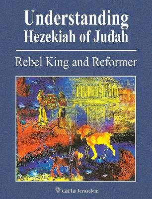 Understanding Hezekiah of Judah - Rebel King and Reformer (Paperback): Mordechai Cogan