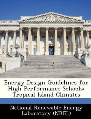 Energy Design Guidelines for High Performance Schools - Tropical Island Climates (Paperback):
