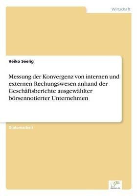 Messung Der Konvergenz Von Internen Und Externen Rechungswesen Anhand Der Geschaftsberichte Ausgewahlter Borsennotierter...
