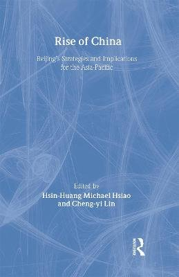 Rise of China - Beijing's Strategies and Implications for the Asia-Pacific (Hardcover, New): Hsin-Huang Michael Hsiao,...