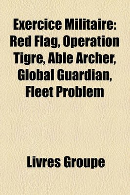 Exercice Militaire - Red Flag, Opration Tigre, Able Archer, Global Guardian, Fleet Problem (French, Paperback): Livres Groupe