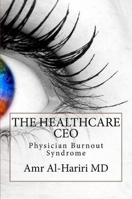 The Healthcare CEO - Physician Burnout Syndrome (Paperback): Amr Al-Hariri MD