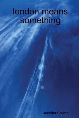 London Means Something (Electronic book text): Jennifer Cowan