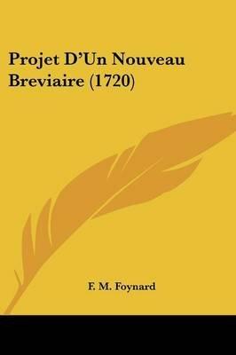 Projet D'Un Nouveau Breviaire (1720) (English, French, Paperback): F. M. Foynard