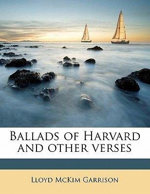 Ballads of Harvard and Other Verses (Paperback): Lloyd McKim Garrison