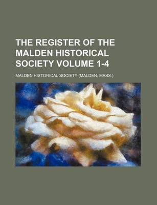 The Register of the Malden Historical Society Volume 1-4 (Paperback): Malden Historical Society