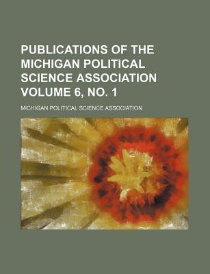 Publications of the Michigan Political Science Association Volume 6, No. 1 (Paperback): Michigan Political Science Association