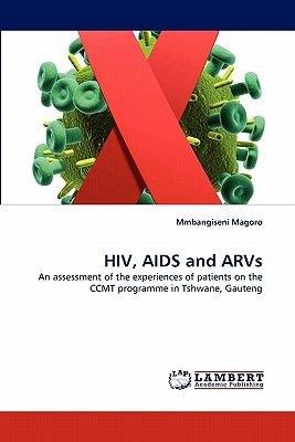 HIV, AIDS and Arvs (Paperback): Mmbangiseni Magoro