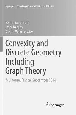 Convexity and Discrete Geometry Including Graph Theory - Mulhouse, France, September 2014 (Paperback): Karim Adiprasito, Imre...