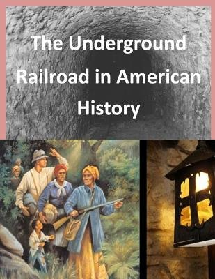 The Underground Railroad in American History (Paperback): National Park Services
