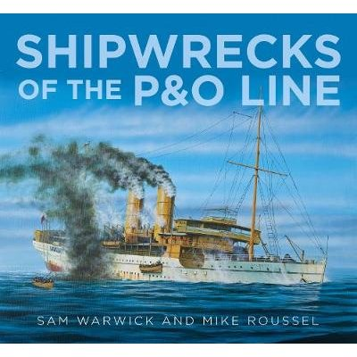 Shipwrecks of the P&O Line (Hardcover): Sam Warwick, Mike Roussel