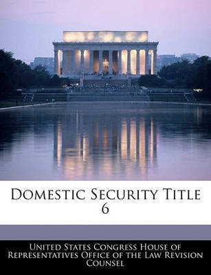 Domestic Security Title 6 (Paperback): United States Congress House of Represen