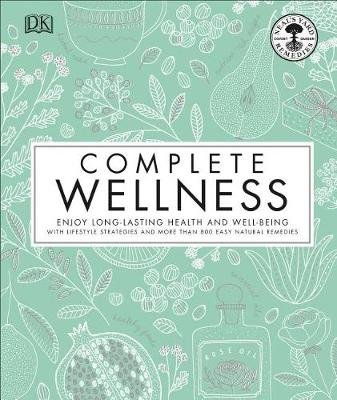 Complete Wellness - Enjoy Long-Lasting Health and Well-Being with More Than 800 Natural Remedies (Hardcover): Neal's Yard...