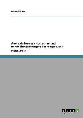 Anorexie Nervosa - Ursachen Und Behandlungskonzepte Der Magersucht (English, German, Paperback): Nicole Becker