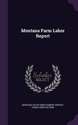Montana Farm Labor Report (Hardcover): Montana State Employment Service Farm L
