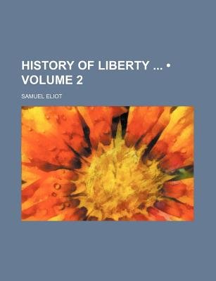 History of Liberty (Volume 2) (Paperback): Samuel Eliot