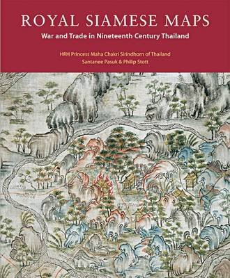 Royal Siamese Maps - War and Trade in Nineteenth Century Thailand (Hardcover, New edition): Santanee Pasuk, Philip Stott