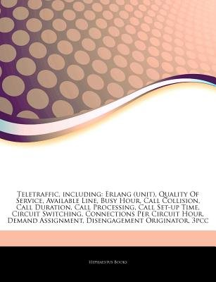 Articles on Teletraffic, Including - ERLANG (Unit), Quality of Service, Available Line, Busy Hour, Call Collision, Call...