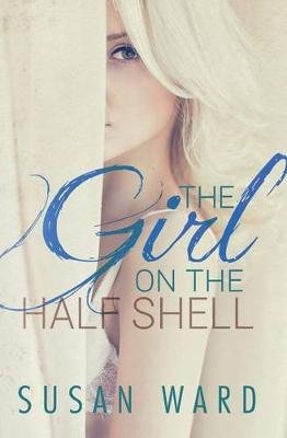 The Girl on the Half Shell (Paperback): Susan Ward