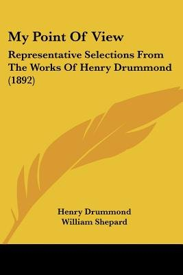 My Point of View - Representative Selections from the Works of Henry Drummond (1892) (Paperback): Henry Drummond