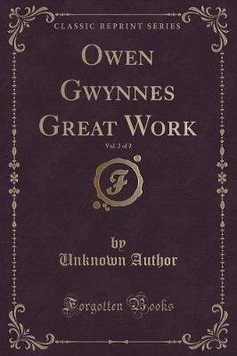 Owen Gwynnes Great Work, Vol. 2 of 2 (Classic Reprint) (Paperback): unknownauthor