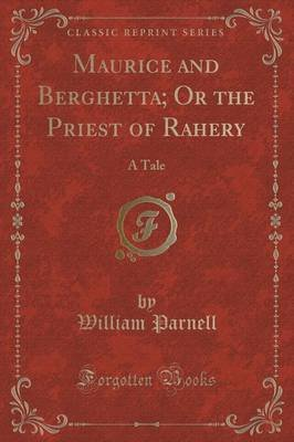 Maurice and Berghetta; Or the Priest of Rahery - A Tale (Classic Reprint) (Paperback): William Parnell