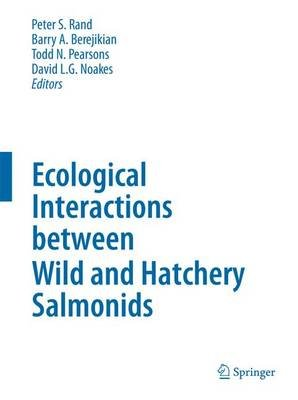 Ecological Interactions between Wild and Hatchery Salmonids (Hardcover, 2013 ed.): Peter S. Rand, Barry A. Berejikian, Todd N....