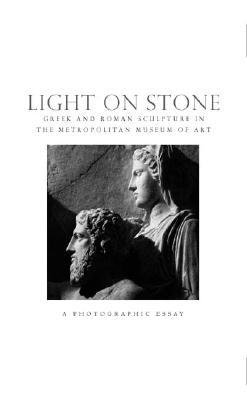 Light on Stone - Greek Sculpture in the Metropolitan Museum of Art - A Photographic Essay (Paperback, New): Elizabeth J....