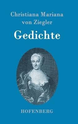 Gedichte (German, Hardcover): Christiana Mariana Von Ziegler