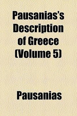 Pausanias's Description of Greece (Volume 5) (Paperback): Thomas Pausanias, Pausanias