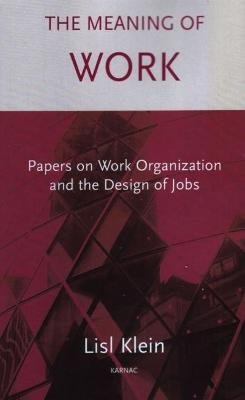 The Meaning of Work - Papers on Work Organization and the Design of Jobs (Paperback): Lisl Klein