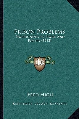 Prison Problems - Propounded in Prose and Poetry (1913) (Paperback): Fred High